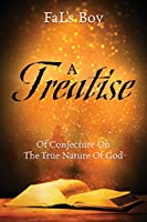 A Treatise of Conjecture on the True Nature of God