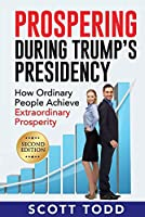 Prospering During Trump's Presidency: How Ordinary People Achieve Extraordinary Prosperity