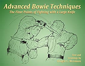 Advanced Bowie Techniques: The Finer Points of Fighting with a Large Knife