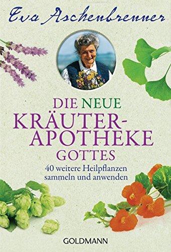 Aschenbrenner, Eva: <br /> Die neue Kräuterapotheke Gottes: Heilpflanzen sammeln und anwenden
