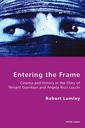 Entering the Frame: Cinema and History in the Films of Yervant Gianikian and Angela Ricci Lucchi (Italian Modernities)