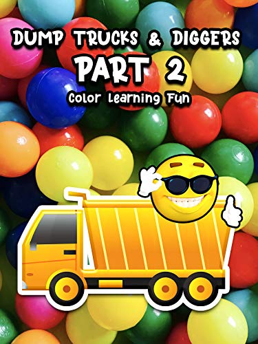 Dump Trucks & Diggers - Part 2 (Color Learning Fun)