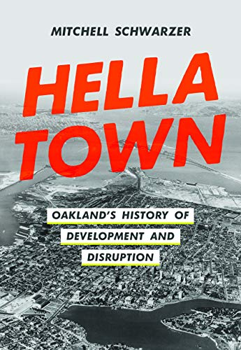 Compare Textbook Prices for Hella Town: Oakland's History of Development and Disruption First Edition ISBN 9780520381124 by Schwarzer, Mitchell