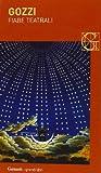 Fiabe teatrali: L'amore delle tre melarance-Il re cervo-Turandot-La donna serpente-L'augellino belverde