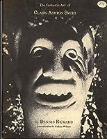 The Fantastic Art of Clark Ashton Smith 0883580136 Book Cover