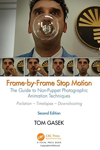 Frame-By-Frame Stop Motion: The Guide to Non-Puppet Photographic Animation Techniques, Second Edition