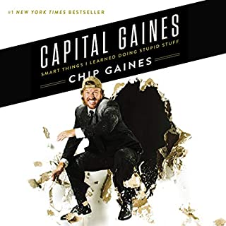 Capital Gaines     The Smart Things I've Learned by Doing Stupid Stuff              By:                                                                                                                                 Chip Gaines                               Narrated by:                                                                                                                                 Chip Gaines,                                                                                        Joanna Gaines,                                                                                        Melinda Paul,                   and others                 Length: 5 hrs and 7 mins     6,896 ratings     Overall 4.7