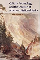 Culture, Technology, and the Creation of America's National Parks (Cambridge Studies in American Literature and Culture, Series Number 137)