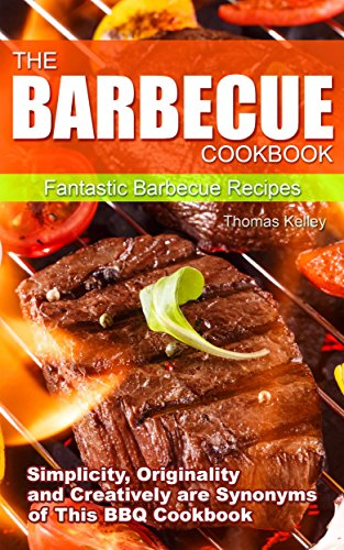 The Barbecue Cook Book: Simplicity, Originality, and Creatively are Synonyms of This BBQ Cookbook. Fantastic Barbecue Recipes. (English Edition)