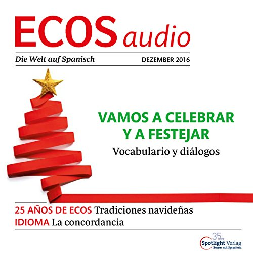 ECOS Audio - Vamos a celebrar y a festejar. 12/2016     Spanisch lernen Audio - Weihnachten feiern              By:                                                                                                                                 Covadonga Jimenez                               Narrated by:                                                                                                                                 div.                      Length: 1 hr and 4 mins     Not rated yet     Overall 0.0