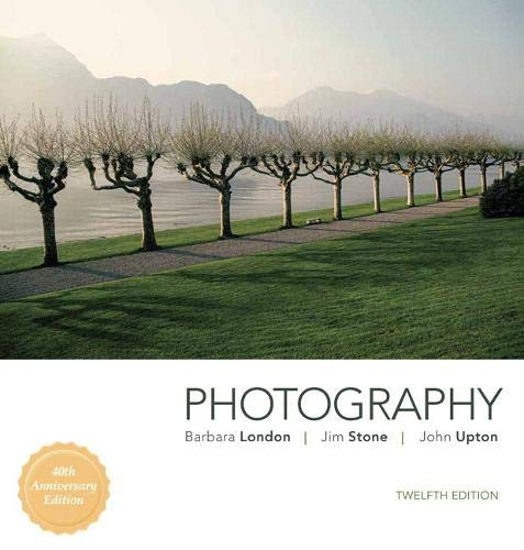 Compare Textbook Prices for Photography 12 Edition ISBN 9780134482026 by London, Barbara,Stone, Jim,Upton, John