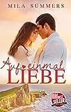 Auf einmal Liebe: Liebesroman
