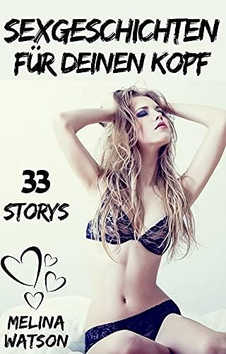 Sexgeschichten für deinen Kopf: 33 Sexgeschichten ab 18 unzensiert