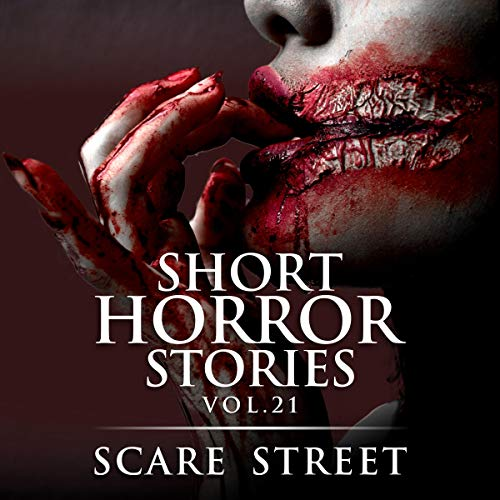 Short Horror Stories Vol. 21: Scary Ghosts, Monsters, Demons, and Hauntings Audiobook By Scare Street,                                                                                        Ron Ripley,                                                                                        Bronson Carey cover art