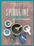 Spiruline - Bienfaits et recettes d'un aliment incroyable (Bien-être green) (French Edition)