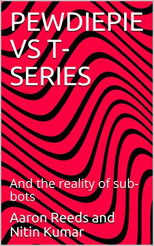 PEWDIEPIE VS T-SERIES: And the reality of sub-bots