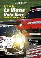 Surviving the Le Mans 24 Hours Race (You Choose: You Choose: Surviving Extreme Sports)
