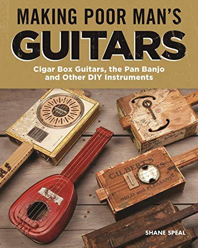 Making Poor Man's Guitars: Cigar Box Guitars, the Frying Pan Banjo, and Other DIY Instruments