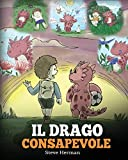 Il drago consapevole: (The Mindful Dragon) Una simpatica storia per bambini, per educarli alla consapevolezza, alla concentrazione e alla serenità.