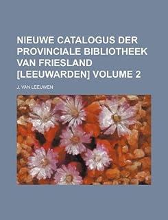 Nieuwe Catalogus Der Provinciale Bibliotheek Van Friesland [Leeuwarden] Volume 2