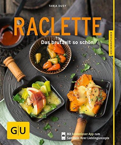 Raclette: Das brutzelt so schön