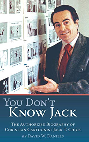 You Don't Know Jack: The Authorized Biography of Christian Cartoonist Jack T Chick