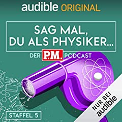 Sag mal, du als Physiker. Der P.M.-Podcast: Staffel 5 (Original Podcast)