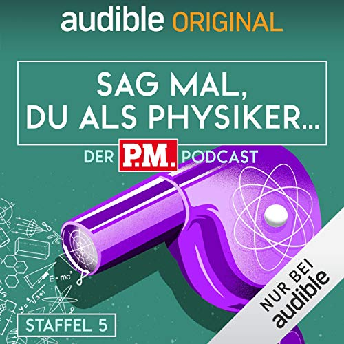 Sag mal, du als Physiker. Der P.M.-Podcast: Staffel 5 (Original Podcast) Titelbild