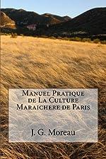 Manuel Pratique de La Culture Maraichere de Paris de J. G. Moreau