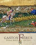 Gaston Fébus - Prince Soleil (1331-1391)