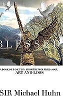 Blessed A BOOK OF P O E T R Y FROM THE WOUNDED SOUL Art and loss volume 1