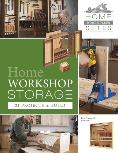 Home Workshop Storage: 21 Projects to Build (Home Woodworker)