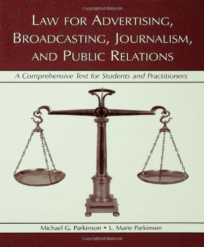 Law for Advertising, Broadcasting, Journalism, and Public Relations: A Comprehensive Text for Students and Practitioners