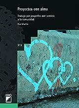 Proyectos con alma. Trabajo por proyectos con servicio a la comunidad (GRAO - CASTELLANO nº 319) (Spanish Edition)