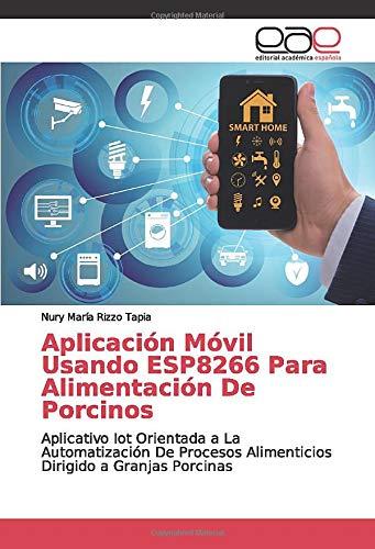 Aplicación Móvil Usando ESP8266 Para Alimentación De Porcinos: Aplicativo Iot Orientada a...