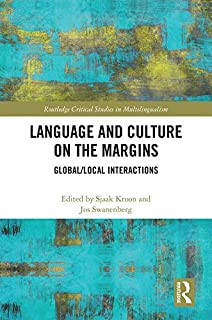 Language and Culture on the Margins: Global/Local Interactions (Routledge Critical Studies in Multilingualism Book 16)