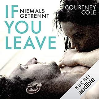 If you leave - niemals getrennt                   Autor:                                                                                                                                 Courtney Cole                               Sprecher:                                                                                                                                 Christiane Marx,                                                                                        Oliver Kube                      Spieldauer: 11 Std. und 36 Min.     318 Bewertungen     Gesamt 4,3