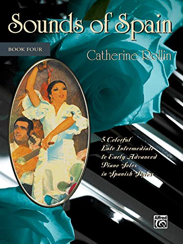 SOUNDS OF SPAIN 4: 5 Colorful Early Advanced Piano Solos in Spanish Styles