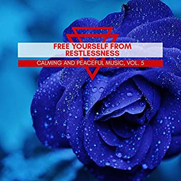 Free Yourself From Restlessness - Calming And Peaceful Music, Vol. 5