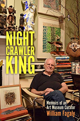 The Nightcrawler King: Memoirs of an Art Museum Curator (Willie Morris Books in Memoir and Biography)