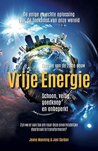 Vrije Energie: Schoon, veilig, goedkoop en onbeperkt (Dutch Edition)