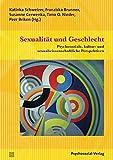 Sexualität und Geschlecht: Psychosoziale, kultur- und sexualwissenschaftliche Perspektiven. Eine Festschrift für Hertha Richter-Appelt (Beiträge zur Sexualforschung)