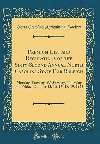 Premium List and Regulations of the Sixty-Second Annual North Carolina State Fair Raleigh: Monday, Tuesday, Wednesday, Thursday and Friday, October 15, 16, 17, 18, 19, 1923 (Classic Reprint)