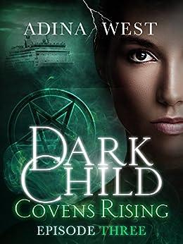 Dark Child (Covens Rising): Episode 3 by [Adina West]