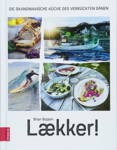 Laekker! Die skandinavische Küche des verrückten Dänen