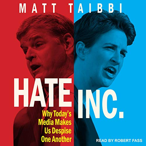 Hate Inc.: Why Today's Media Makes Us Despise One Another