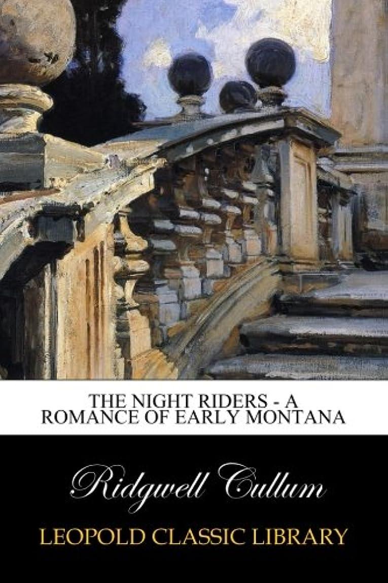 危機重さお香The Night Riders - A Romance of Early Montana