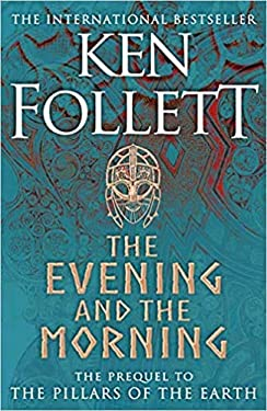 by Ken Follet tThe Evening and the Morning The Prequel to The Pillars of the Earth A Kingsbridge Novel Paperback - 18 Feb 2021