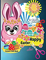 Happy Easter Scissors Skill Book for kids: Funny Cutting Practice Activity Book for Toddlers and Kids ages 3-5
