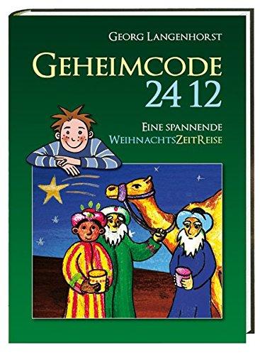Geheimcode 24 12: Eine spannende WeihnachtsZeitReise